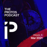 The artwork of the Protos Podcast for the forth week of March, 2021